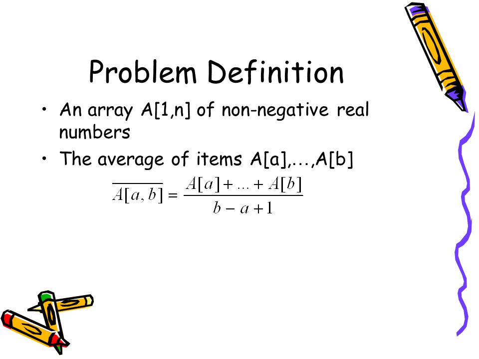 Problem Definition An array A[1,n] of non-negative real numbers